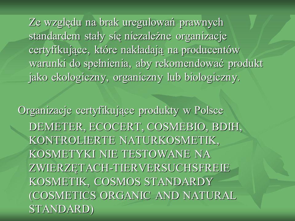 Ze względu na brak uregulowań prawnych standardem stały się niezależne organizacje certyfikujące, które nakładają na producentów warunki do spełnienia, aby rekomendować produkt jako ekologiczny, organiczny lub biologiczny.