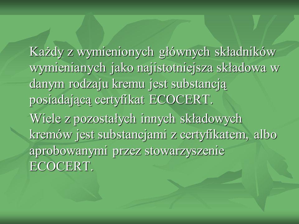 Każdy z wymienionych głównych składników wymienianych jako najistotniejsza składowa w danym rodzaju kremu jest substancją posiadającą certyfikat ECOCERT.