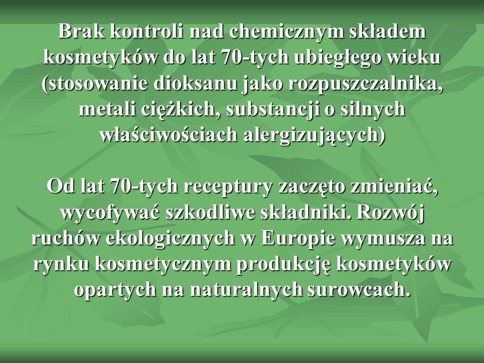 Brak kontroli nad chemicznym składem kosmetyków do lat 70-tych ubiegłego wieku (stosowanie dioksanu jako rozpuszczalnika, metali ciężkich, substancji o silnych właściwościach alergizujących) Od lat 70-tych receptury zaczęto zmieniać, wycofywać szkodliwe składniki.