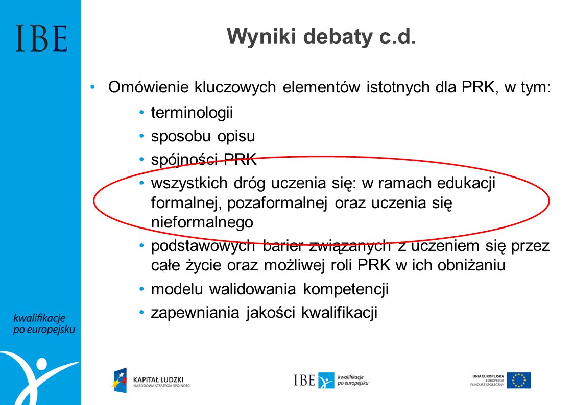 Wyniki debaty c.d.Omówienie kluczowych elementów istotnych dla PRK, w tym: terminologii. sposobu opisu.