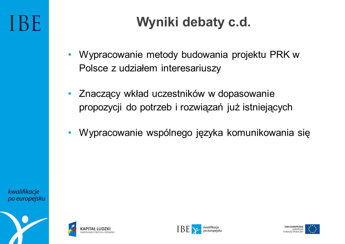 Wyniki debaty c.d. Wypracowanie metody budowania projektu PRK w Polsce z udziałem interesariuszy.