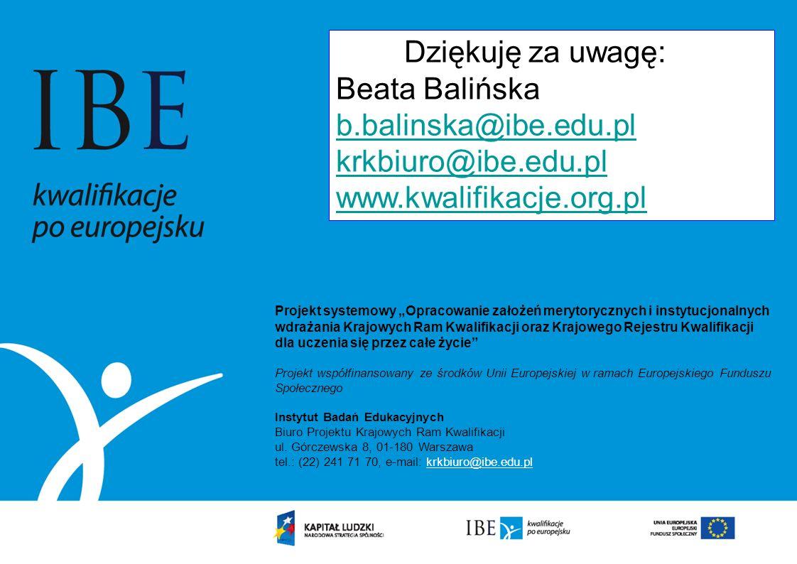 Dziękuję za uwagę: Beata Balińska b.balinska@ibe.edu.pl krkbiuro@ibe.edu.pl www.kwalifikacje.org.pl