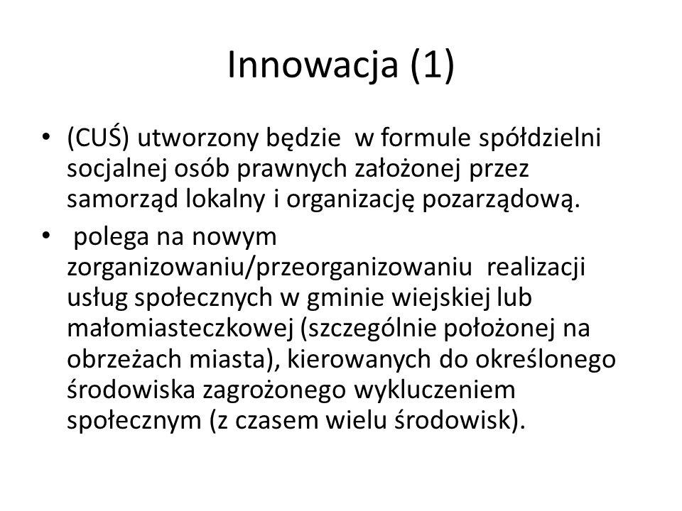 Innowacja (1)(CUŚ) utworzony będzie w formule spółdzielni socjalnej osób prawnych założonej przez samorząd lokalny i organizację pozarządową.