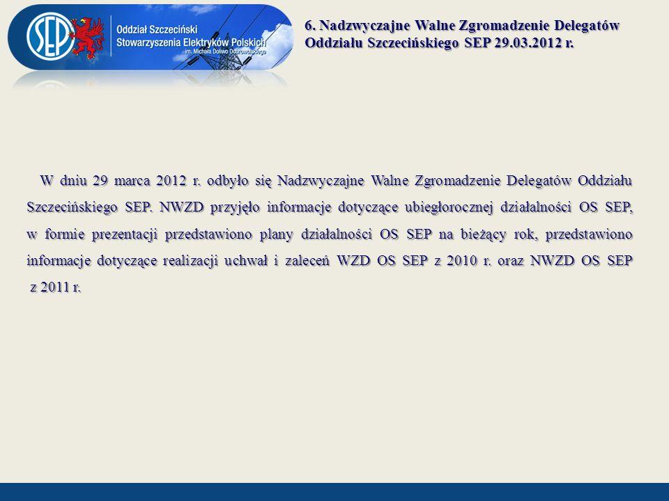 6. Nadzwyczajne Walne Zgromadzenie Delegatów Oddziału Szczecińskiego SEP 29.03.2012 r.