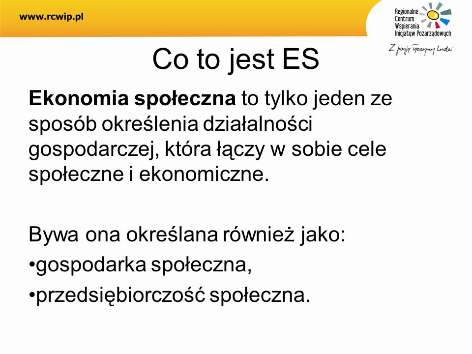 Co to jest ESEkonomia społeczna to tylko jeden ze sposób określenia działalności gospodarczej, która łączy w sobie cele społeczne i ekonomiczne.