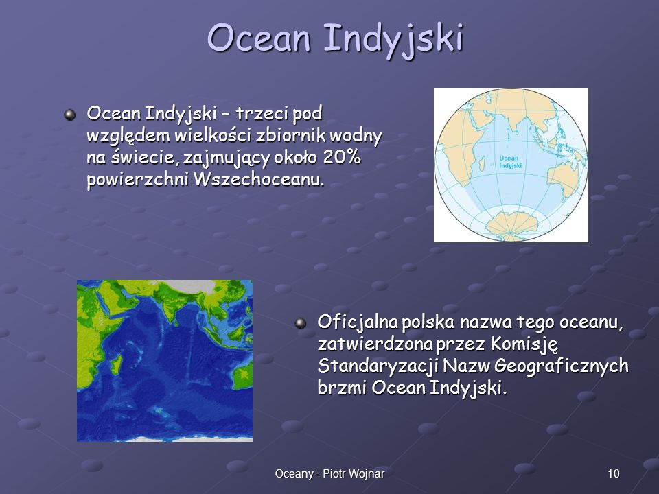 Ocean IndyjskiOcean Indyjski – trzeci pod względem wielkości zbiornik wodny na świecie, zajmujący około 20% powierzchni Wszechoceanu.