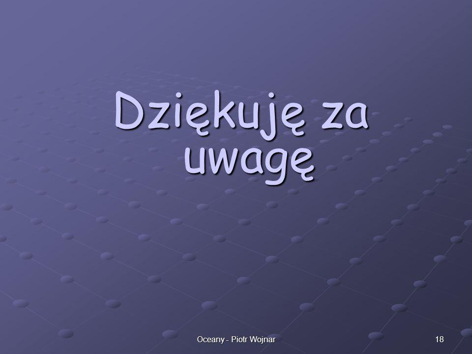 Dziękuję za uwagę Oceany - Piotr Wojnar
