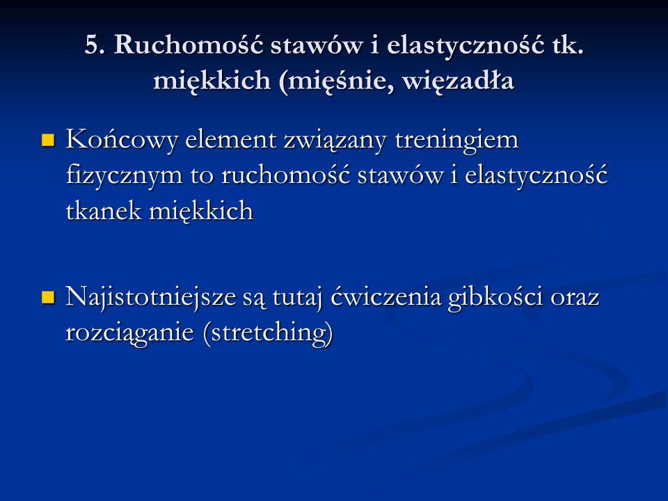 5. Ruchomość stawów i elastyczność tk. miękkich (mięśnie, więzadła