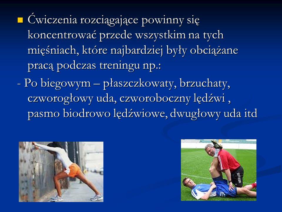 Ćwiczenia rozciągające powinny się koncentrować przede wszystkim na tych mięśniach, które najbardziej były obciążane pracą podczas treningu np.: