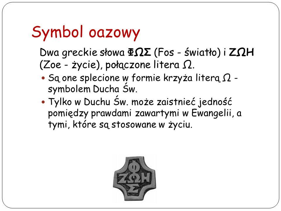 Symbol oazowy Dwa greckie słowa ΦΩΣ (Fos - światło) i ΖΩΗ (Zoe - życie), połączone litera Ω.