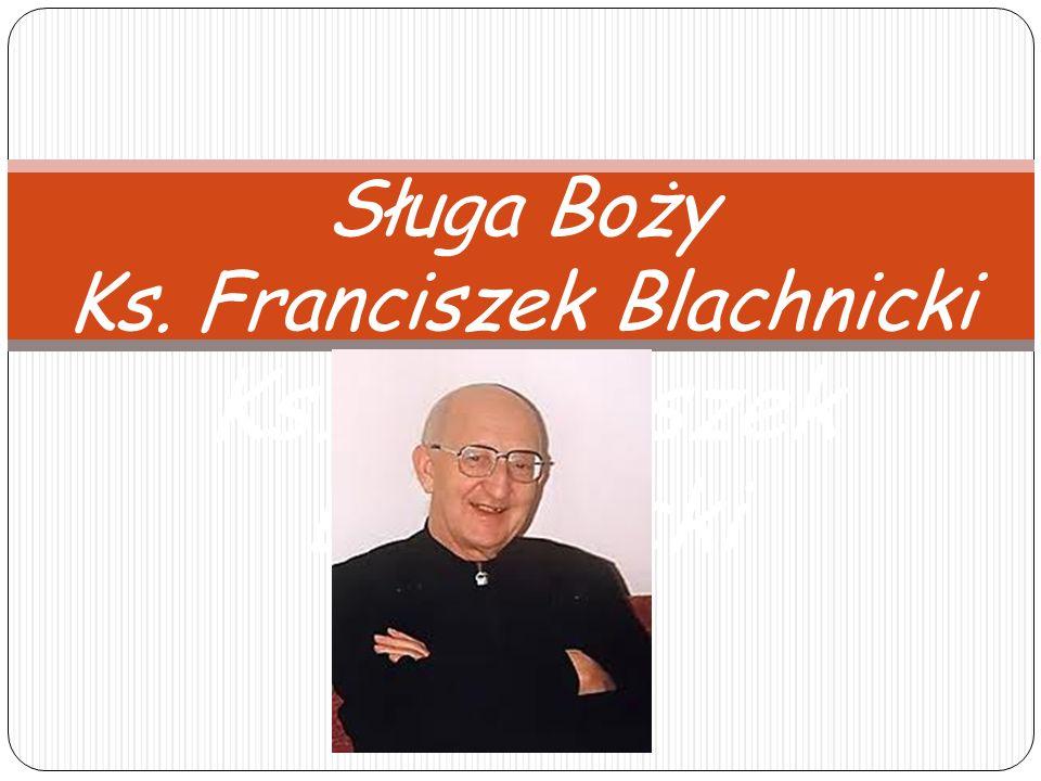 Sługa Boży Ks. Franciszek Blachnicki Ks. Franciszek Blachnicki