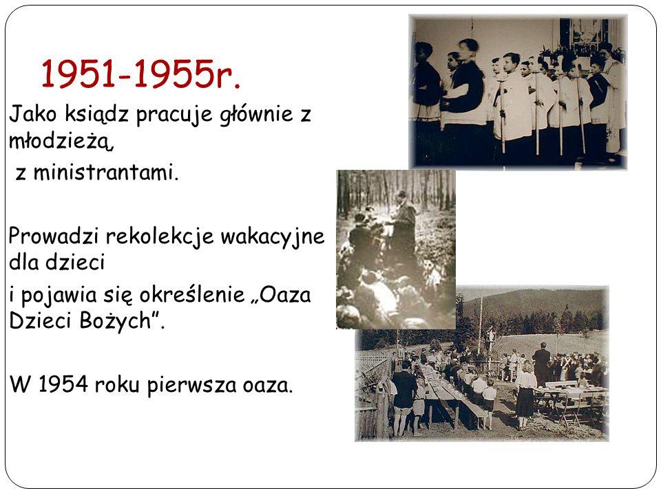 1951-1955r. Jako ksiądz pracuje głównie z młodzieżą, z ministrantami.