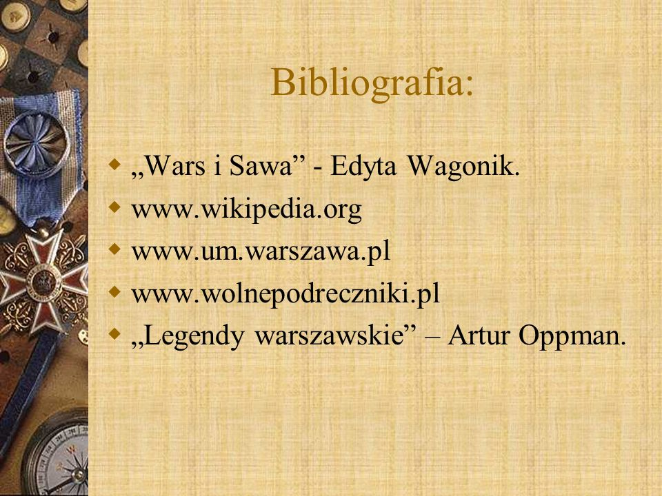 "Bibliografia: ""Wars i Sawa - Edyta Wagonik. www.wikipedia.org"