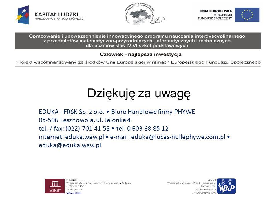 Dziękuję za uwagę EDUKA - FRSK Sp. z o.o. • Biuro Handlowe firmy PHYWE