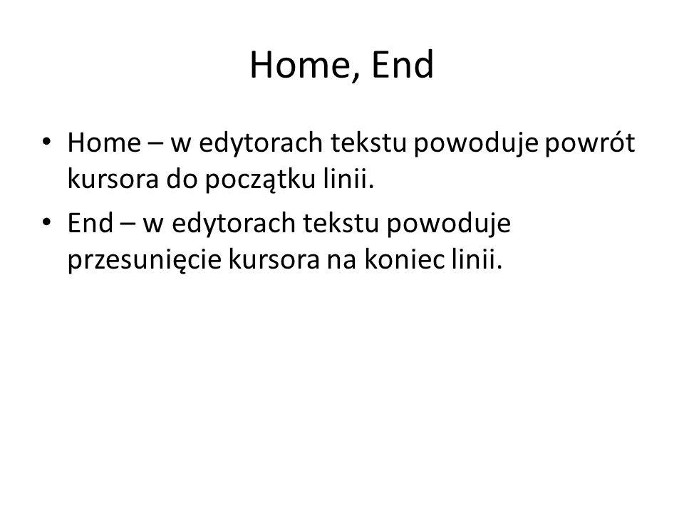 Home, End Home – w edytorach tekstu powoduje powrót kursora do początku linii.