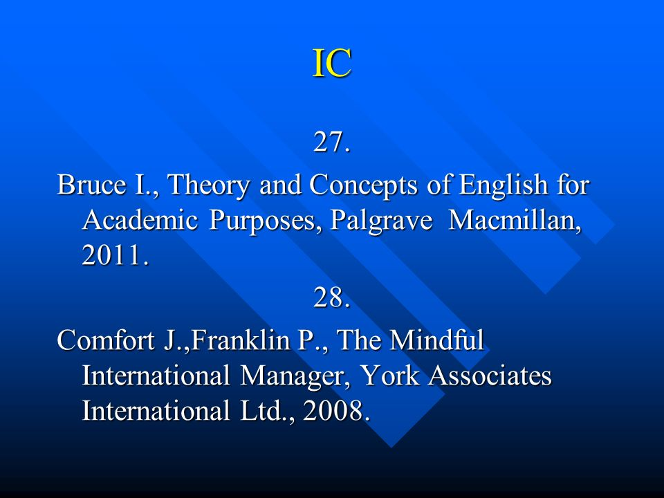 IC 27. Bruce I., Theory and Concepts of English for Academic Purposes, Palgrave Macmillan, 2011. 28.