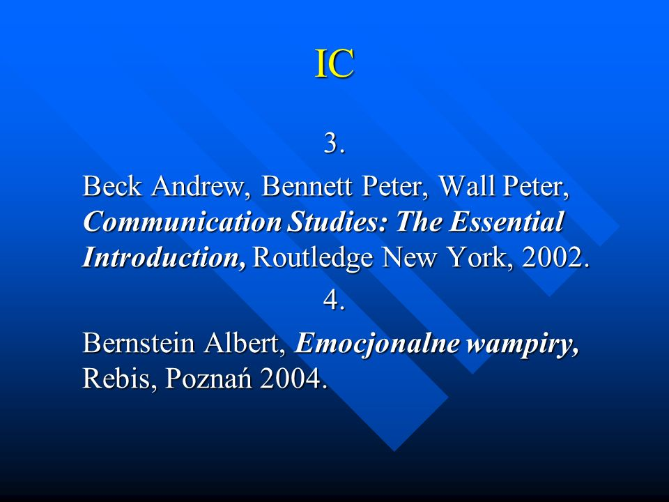 IC3. Beck Andrew, Bennett Peter, Wall Peter, Communication Studies: The Essential Introduction, Routledge New York, 2002.