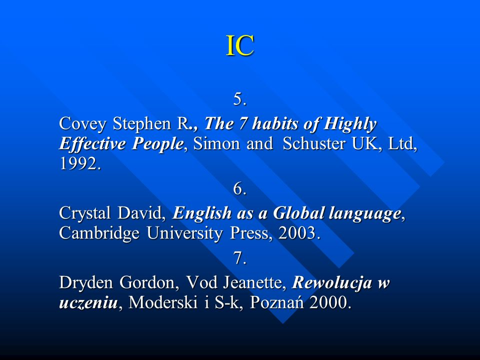 IC5. Covey Stephen R., The 7 habits of Highly Effective People, Simon and Schuster UK, Ltd, 1992. 6.