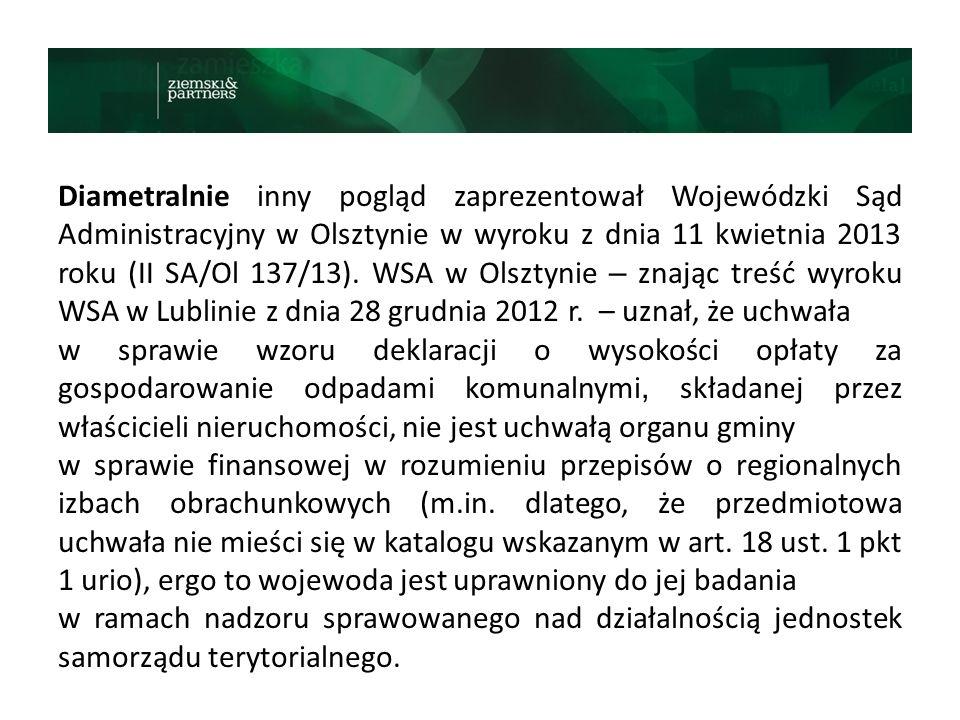 Diametralnie inny pogląd zaprezentował Wojewódzki Sąd Administracyjny w Olsztynie w wyroku z dnia 11 kwietnia 2013 roku (II SA/Ol 137/13). WSA w Olsztynie – znając treść wyroku WSA w Lublinie z dnia 28 grudnia 2012 r. – uznał, że uchwała