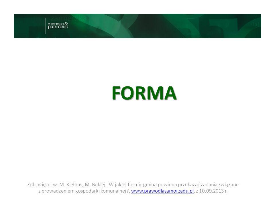 FORMA Zob. więcej w: M. Kiełbus, M. Bokiej, W jakiej formie gmina powinna przekazać zadania związane.