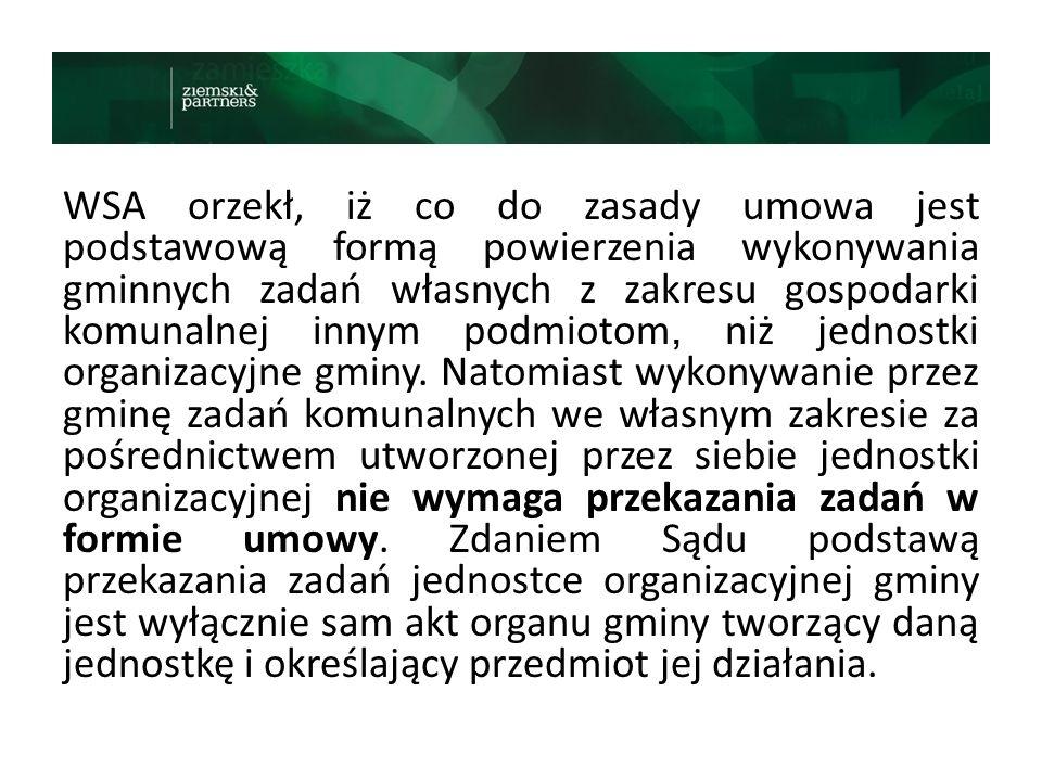 WSA orzekł, iż co do zasady umowa jest podstawową formą powierzenia wykonywania gminnych zadań własnych z zakresu gospodarki komunalnej innym podmiotom, niż jednostki organizacyjne gminy.