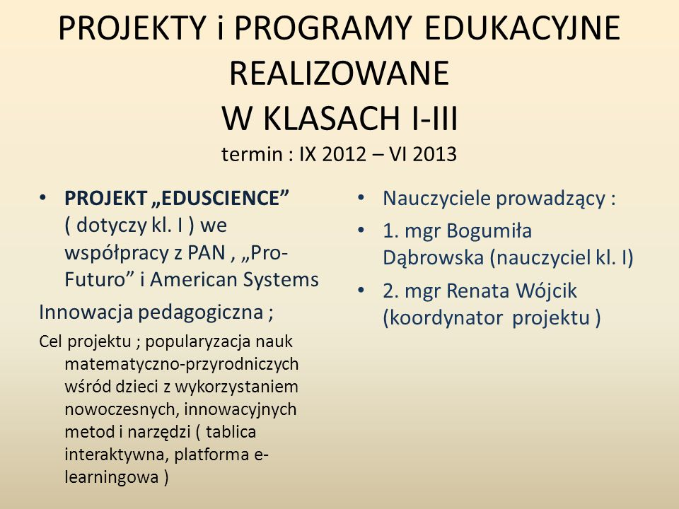 PROJEKTY i PROGRAMY EDUKACYJNE REALIZOWANE W KLASACH I-III termin : IX 2012 – VI 2013