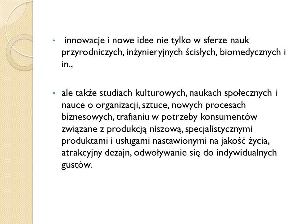 innowacje i nowe idee nie tylko w sferze nauk przyrodniczych, inżynieryjnych ścisłych, biomedycznych i in.,