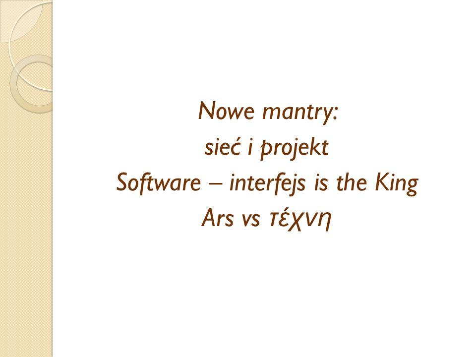 Nowe mantry: sieć i projekt Software – interfejs is the King Ars vs τέχνη