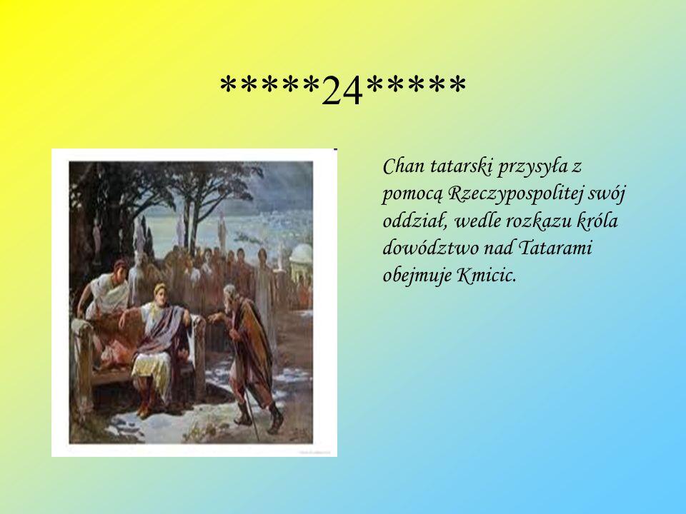 *****24*****Chan tatarski przysyła z pomocą Rzeczypospolitej swój oddział, wedle rozkazu króla dowództwo nad Tatarami obejmuje Kmicic.