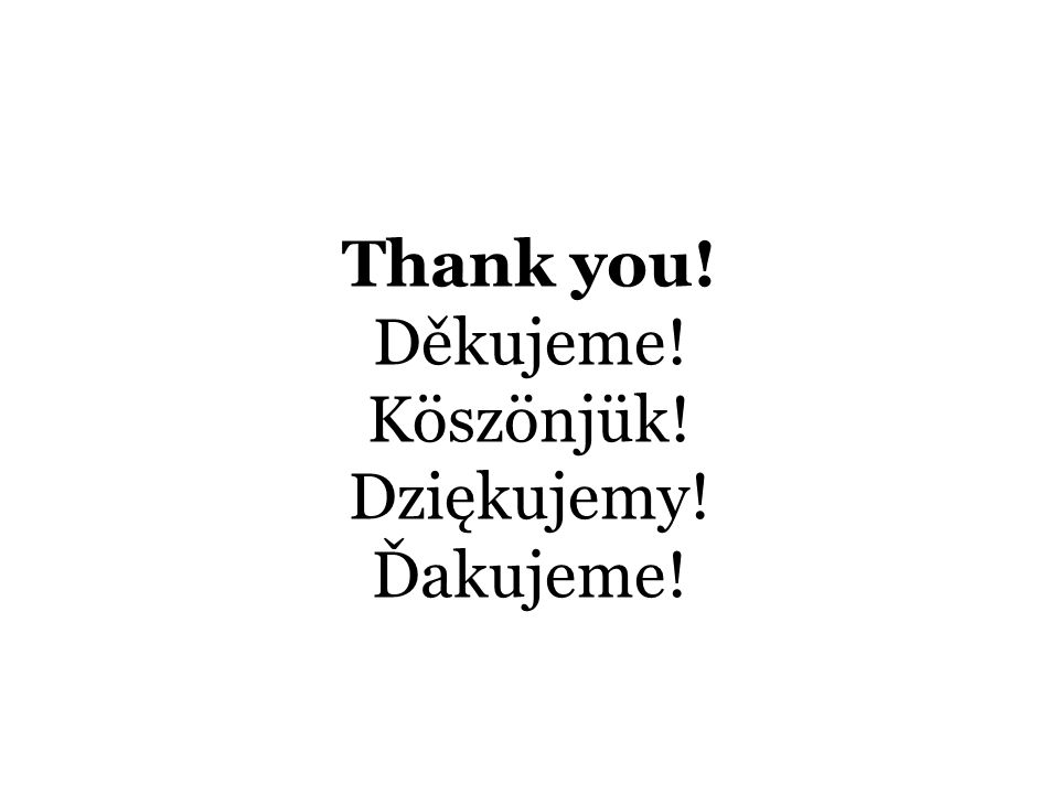 Thank you! Děkujeme! Köszönjük! Dziękujemy! Ďakujeme!