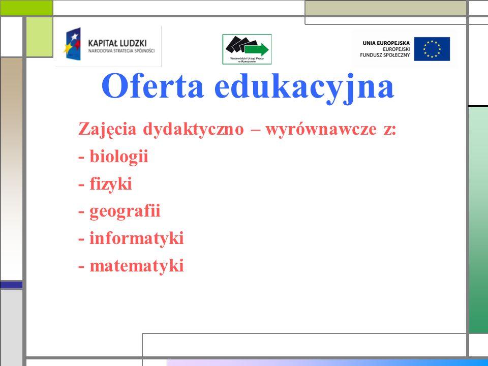 Oferta edukacyjna Zajęcia dydaktyczno – wyrównawcze z: - biologii