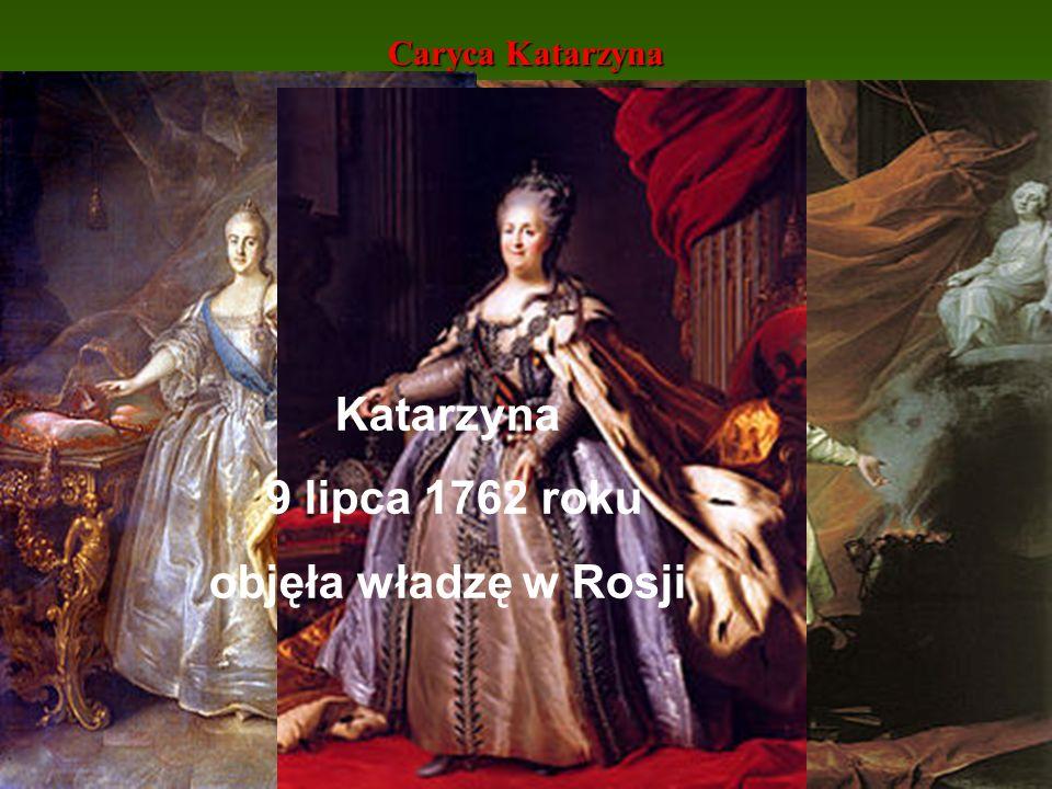 Katarzyna 9 lipca 1762 roku objęła władzę w Rosji