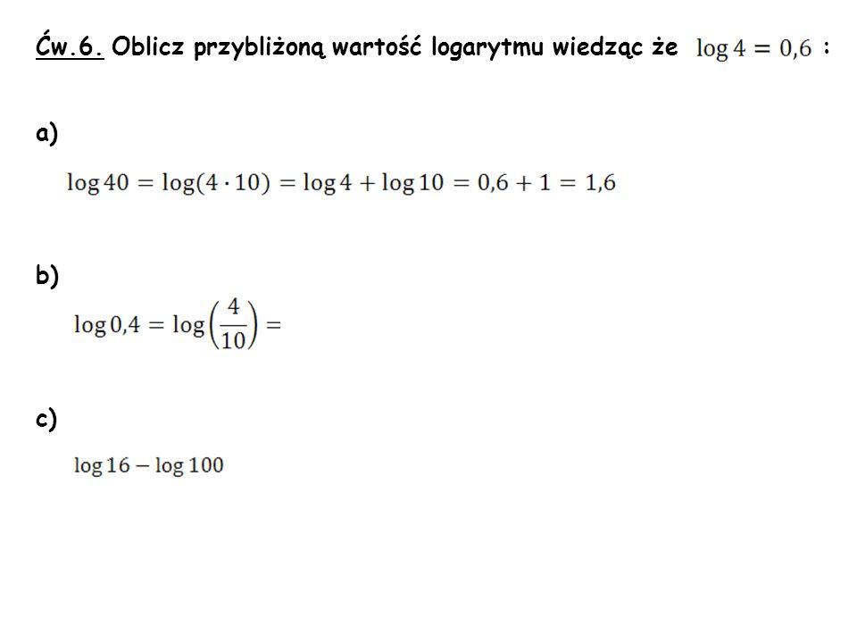 Ćw.6. Oblicz przybliżoną wartość logarytmu wiedząc że :