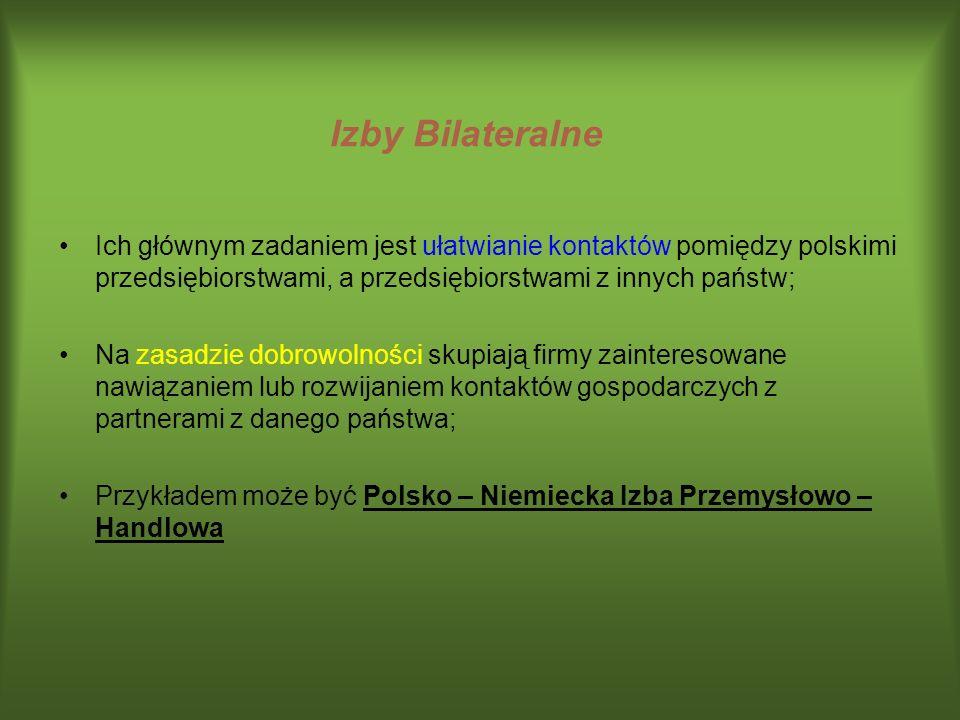 Izby Bilateralne Ich głównym zadaniem jest ułatwianie kontaktów pomiędzy polskimi przedsiębiorstwami, a przedsiębiorstwami z innych państw;