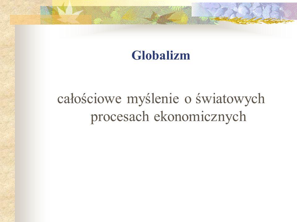 całościowe myślenie o światowych procesach ekonomicznych