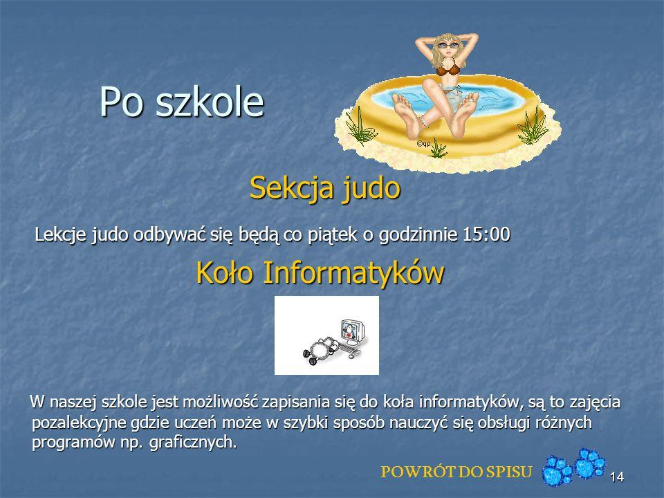 Po szkoleSekcja judo. Lekcje judo odbywać się będą co piątek o godzinnie 15:00. Koło Informatyków.