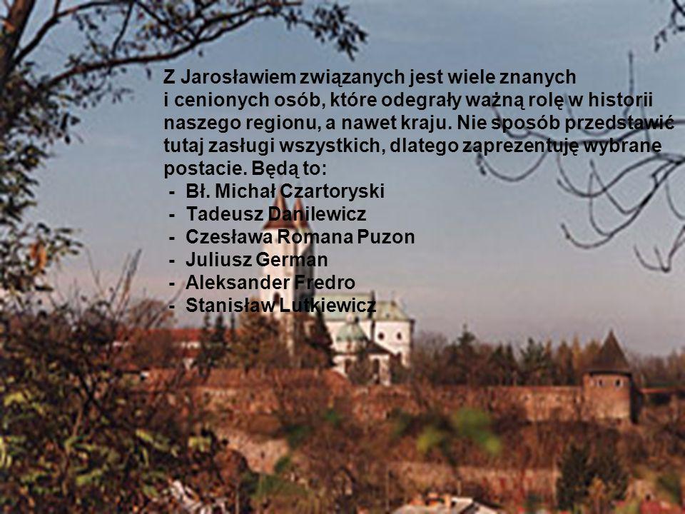 Z Jarosławiem związanych jest wiele znanych i cenionych osób, które odegrały ważną rolę w historii naszego regionu, a nawet kraju.