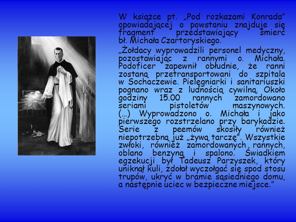 """W książce pt. """"Pod rozkazami Konrada opowiadającej o powstaniu znajduje się fragment przedstawiający śmierć bł. Michała Czartoryskiego."""