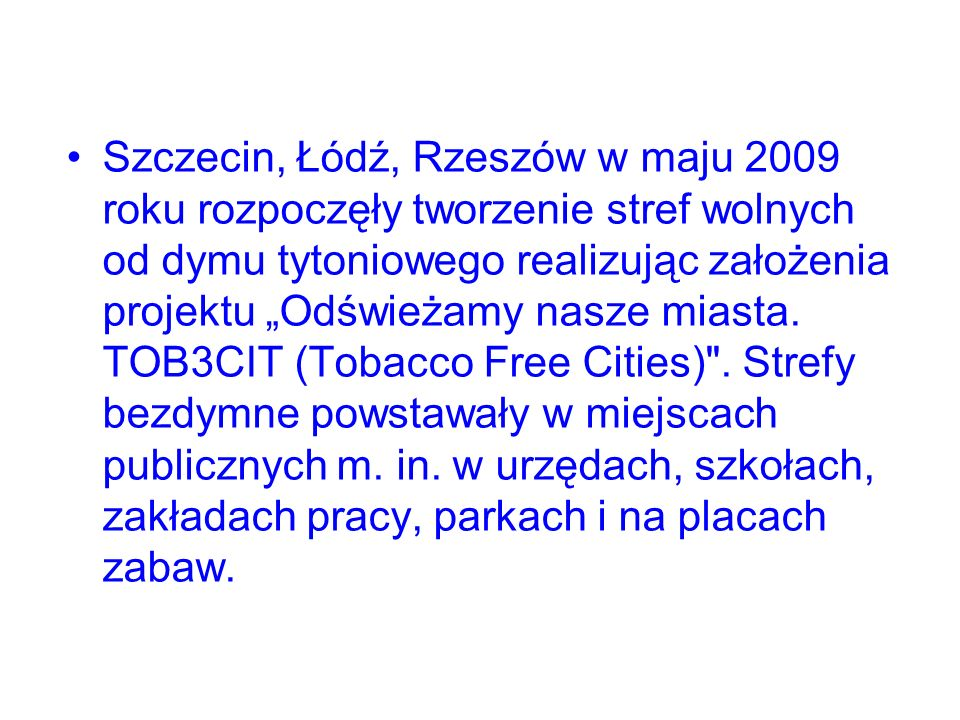 """Szczecin, Łódź, Rzeszów w maju 2009 roku rozpoczęły tworzenie stref wolnych od dymu tytoniowego realizując założenia projektu """"Odświeżamy nasze miasta."""