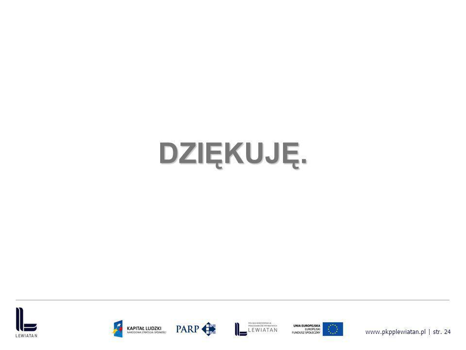 DZIĘKUJĘ. www.pkpplewiatan.pl | str. 24
