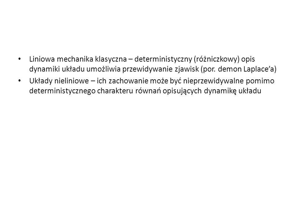 Liniowa mechanika klasyczna – deterministyczny (różniczkowy) opis dynamiki układu umożliwia przewidywanie zjawisk (por. demon Laplace'a)