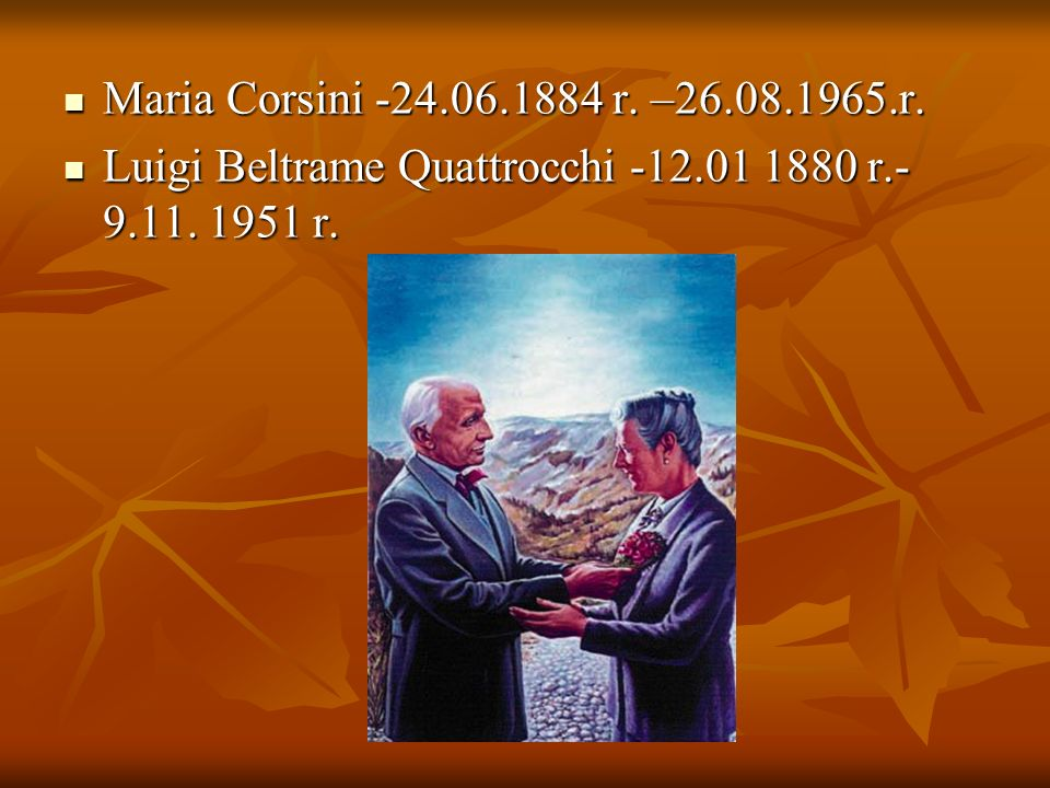 Maria Corsini -24.06.1884 r. –26.08.1965.r. Luigi Beltrame Quattrocchi -12.01 1880 r.-9.11. 1951 r.