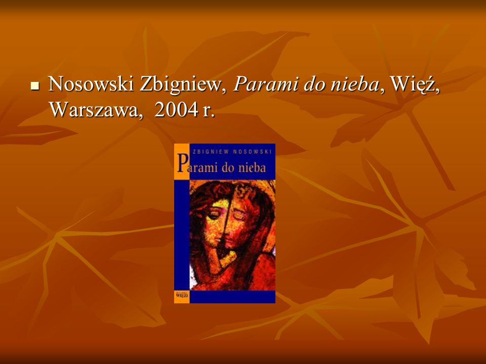 Nosowski Zbigniew, Parami do nieba, Więź, Warszawa, 2004 r.