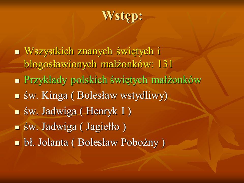Wstęp: Wszystkich znanych świętych i błogosławionych małżonków: 131