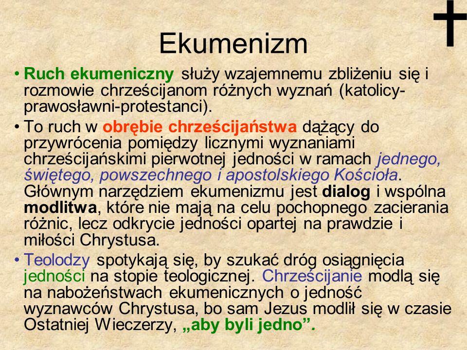 EkumenizmRuch ekumeniczny służy wzajemnemu zbliżeniu się i rozmowie chrześcijanom różnych wyznań (katolicy-prawosławni-protestanci).