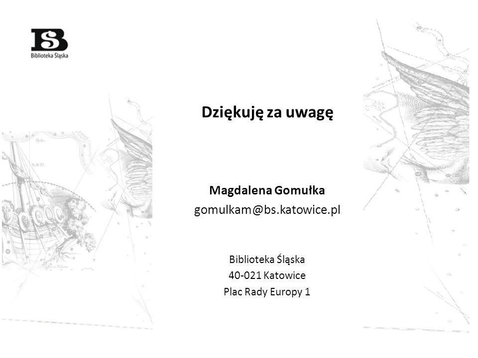 Dziękuję za uwagę Magdalena Gomułka gomulkam@bs.katowice.pl