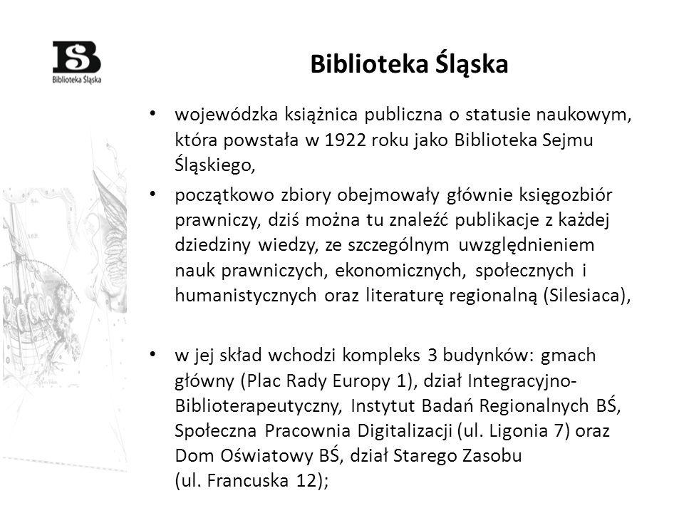 Biblioteka Śląska wojewódzka książnica publiczna o statusie naukowym, która powstała w 1922 roku jako Biblioteka Sejmu Śląskiego,