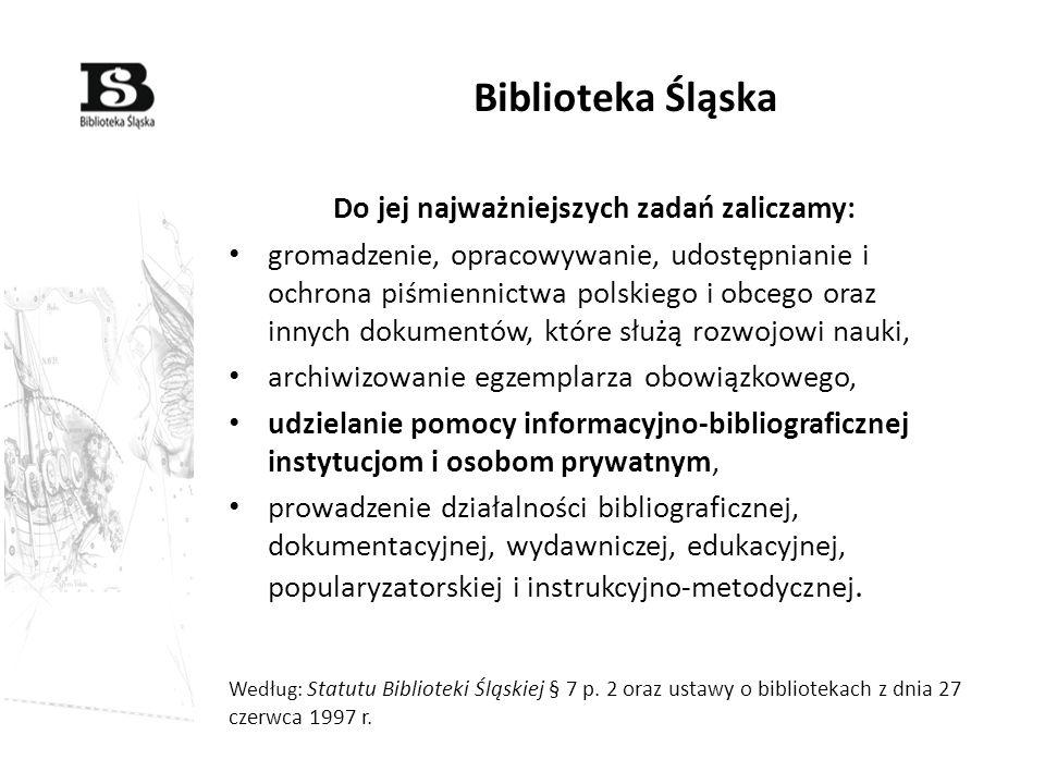 Biblioteka Śląska Do jej najważniejszych zadań zaliczamy: