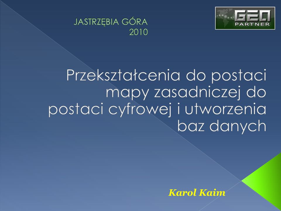 JASTRZĘBIA GÓRA 2010 Przekształcenia do postaci mapy zasadniczej do postaci cyfrowej i utworzenia baz danych.
