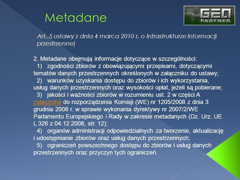 MetadaneArt..5 ustawy z dnia 4 marca 2010 r. o infrastrukturze informacji przestrzennej. 2. Metadane obejmują informacje dotyczące w szczególności:
